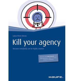 Kill your agency - English Version - Because everybody can be highly creative