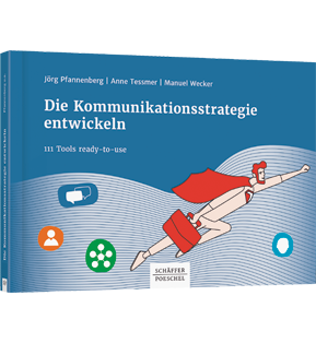 Die Kommunikationsstrategie entwickeln - 111 Tools ready-to-use