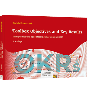 Toolbox Objectives and Key Results - Transparente und agile Strategieumsetzung mit OKR