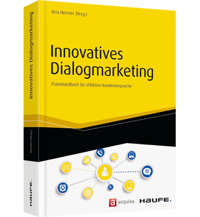 Innovatives Dialogmarketing - Praxishandbuch für effektive Kundenansprache
