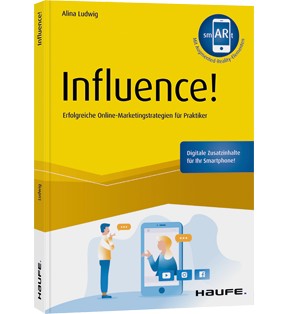 Influence! - inkl. Augmented-Reality-App - Erfolgreiche Online-Marketingstrategien für Praktiker