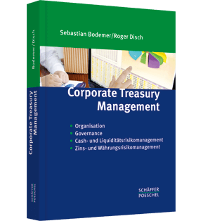 Corporate Treasury Management - Organisation, Governance, Cash- & Liquiditätsrisikomanagement, Zins- und Währungsrisikomanagement