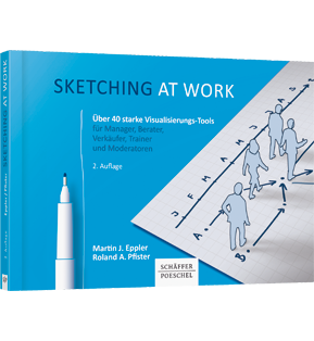 Sketching at work - Über 40 starke Visualisierungs-Tools für Manager, Berater, Verkäufer, Trainer und Moderatoren